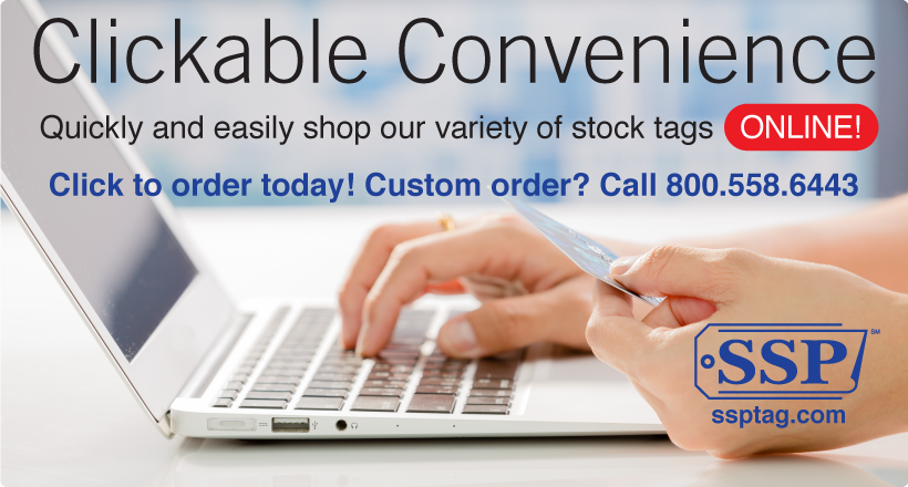 Clickable Convenience. Quickly and easily shop our variety of stock tags ONLINE! Click to order today! Custom order? Call 800.558.6443.