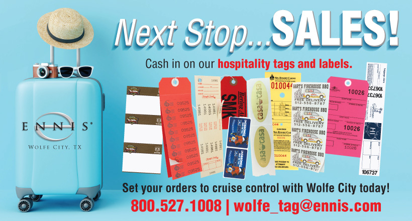 Next Stop...SALES! Cash in on our hospitality tags and labels. Set your orders to cruise control with Wolfe City today! 800.527.1008. wolfe_tag@ennis.com